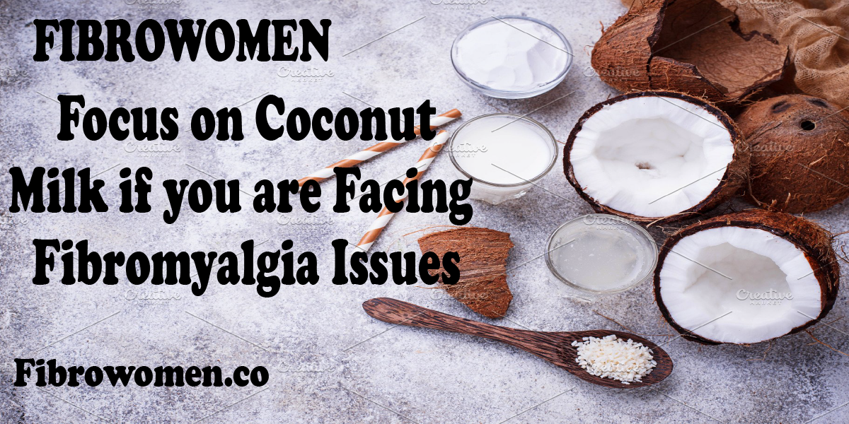 Fibromyalgia IssuesMilk if you are Facing Focus on Coconut